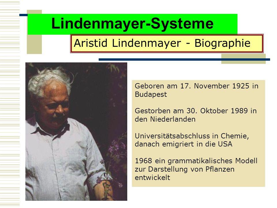 Lindenmayer-Systeme Geboren am 17.November 1925 in Budapest Gestorben am 30.