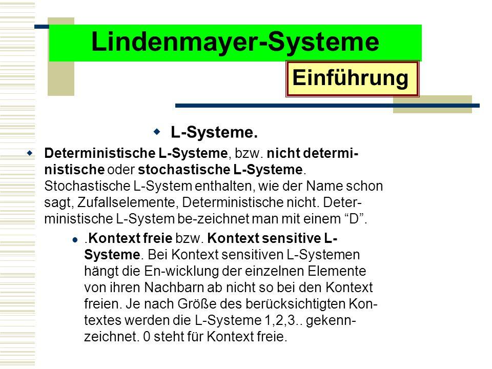 Lindenmayer-Systeme  L-Systeme. Deterministische L-Systeme, bzw.