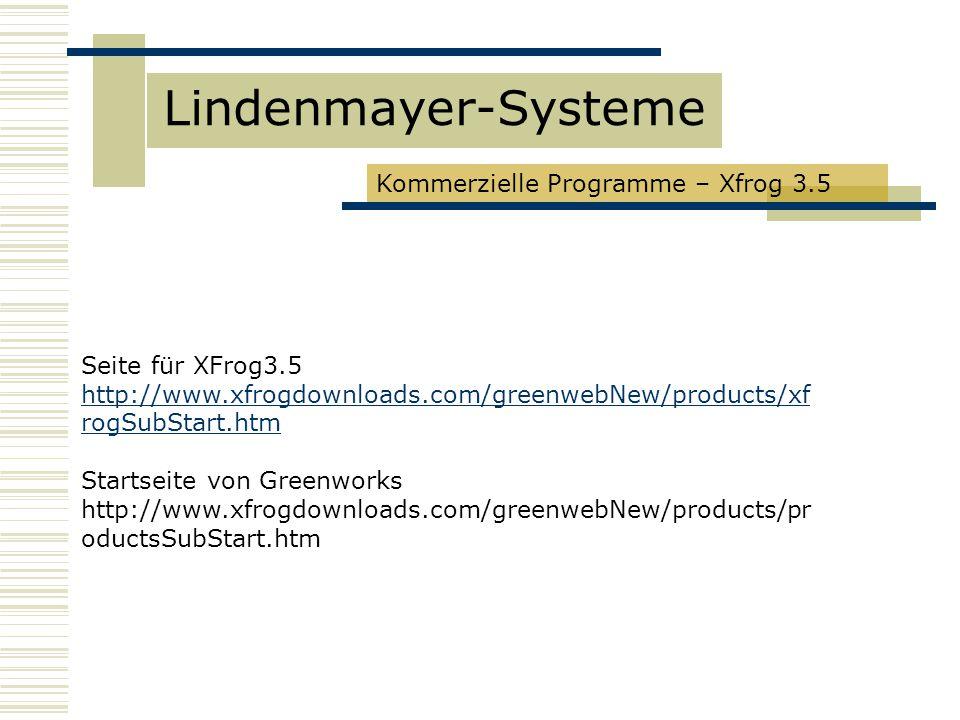 Kommerzielle Programme – Xfrog 3.5 Seite für XFrog3.5 http://www.xfrogdownloads.com/greenwebNew/products/xf rogSubStart.htm Startseite von Greenworks http://www.xfrogdownloads.com/greenwebNew/products/pr oductsSubStart.htm Lindenmayer-Systeme