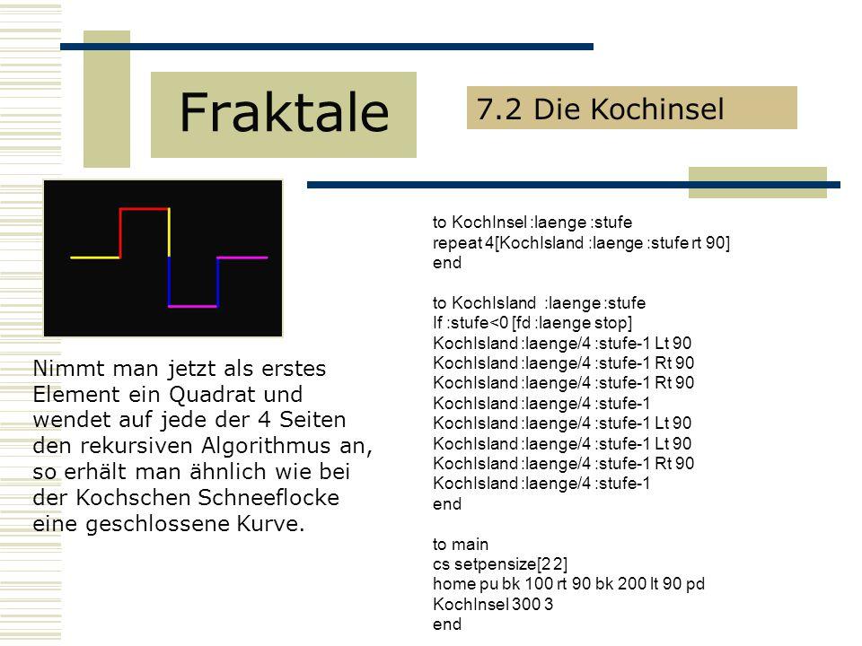 Fraktale 7.2 Die Kochinsel Nimmt man jetzt als erstes Element ein Quadrat und wendet auf jede der 4 Seiten den rekursiven Algorithmus an, so erhält man ähnlich wie bei der Kochschen Schneeflocke eine geschlossene Kurve.