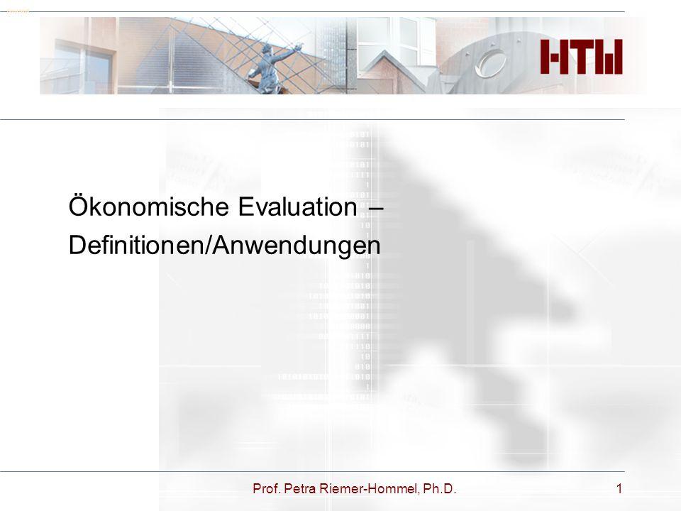 Prof. Petra Riemer-Hommel, Ph.D.1 Deckblatt Ökonomische Evaluation – Definitionen/Anwendungen