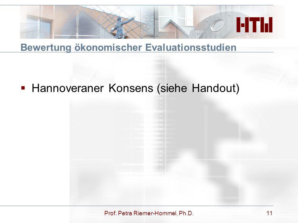 Bewertung ökonomischer Evaluationsstudien  Hannoveraner Konsens (siehe Handout) Prof. Petra Riemer-Hommel, Ph.D.11
