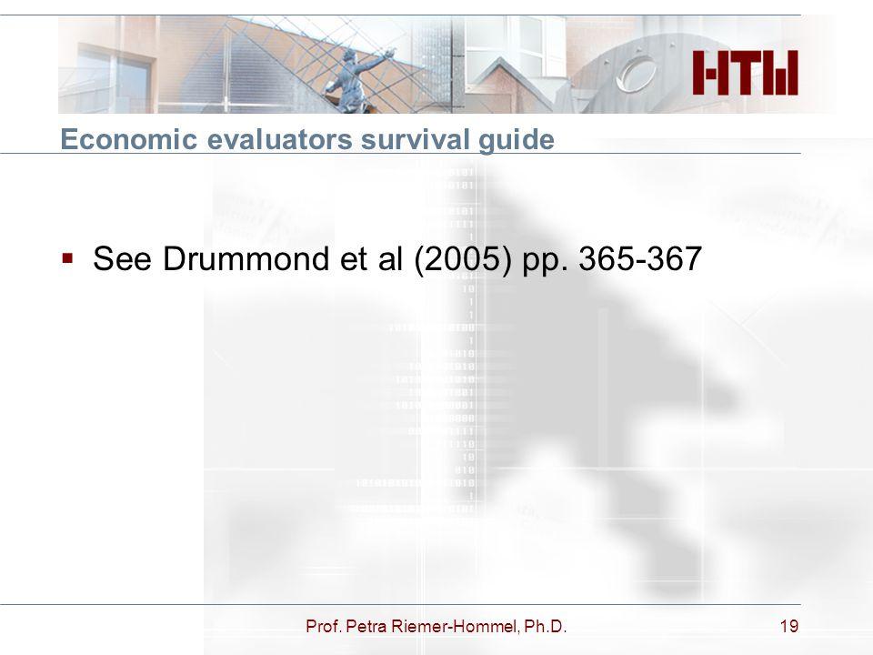 Economic evaluators survival guide  See Drummond et al (2005) pp. 365-367 Prof. Petra Riemer-Hommel, Ph.D.19