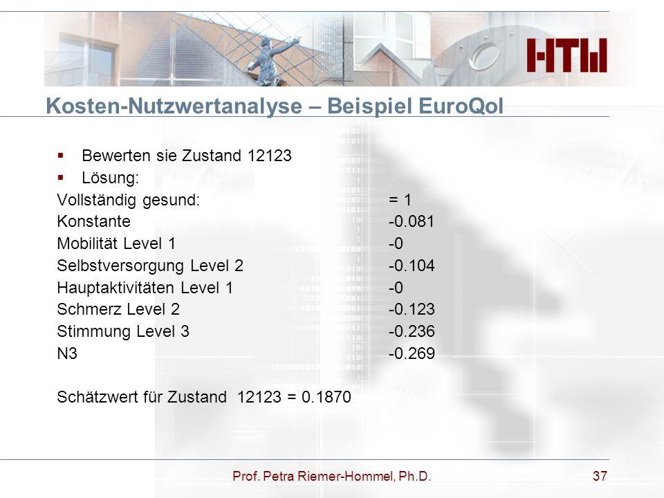 Prof. Petra Riemer-Hommel, Ph.D.37 Kosten-Nutzwertanalyse – Beispiel EuroQol  Bewerten sie Zustand 12123  Lösung: Vollständig gesund: = 1 Konstante-