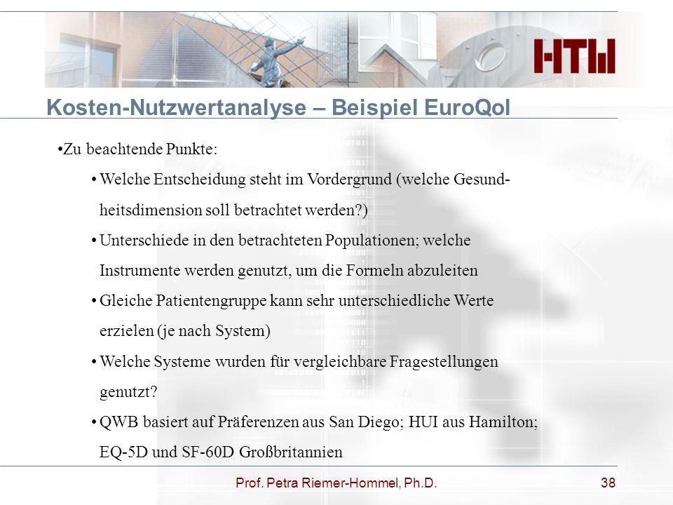 Prof. Petra Riemer-Hommel, Ph.D.38 Kosten-Nutzwertanalyse – Beispiel EuroQol Zu beachtende Punkte: Welche Entscheidung steht im Vordergrund (welche Ge