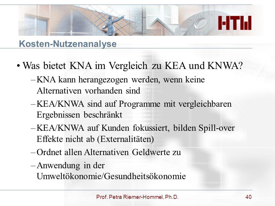 Prof. Petra Riemer-Hommel, Ph.D.40 Kosten-Nutzenanalyse Was bietet KNA im Vergleich zu KEA und KNWA? –KNA kann herangezogen werden, wenn keine Alterna