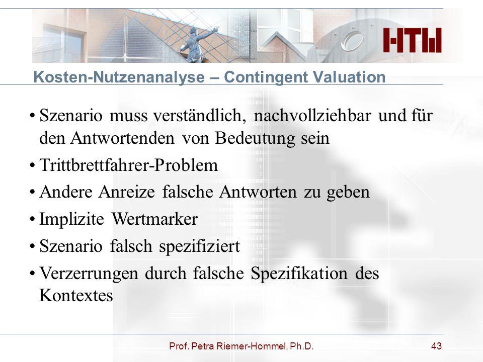 Prof. Petra Riemer-Hommel, Ph.D.43 Kosten-Nutzenanalyse – Contingent Valuation Szenario muss verständlich, nachvollziehbar und für den Antwortenden vo