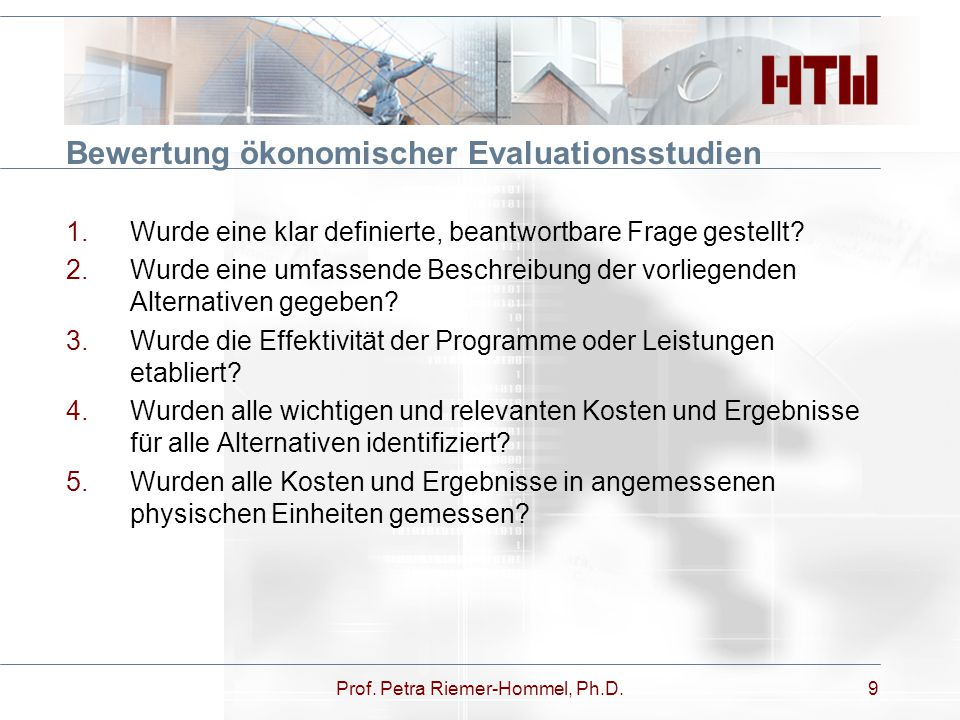 Bewertung ökonomischer Evaluationsstudien 1.Wurde eine klar definierte, beantwortbare Frage gestellt? 2.Wurde eine umfassende Beschreibung der vorlieg
