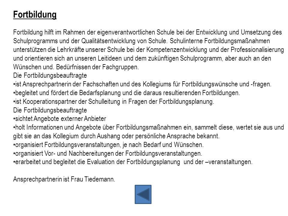 Fortbildung Fortbildung hilft im Rahmen der eigenverantwortlichen Schule bei der Entwicklung und Umsetzung des Schulprogramms und der Qualitätsentwick