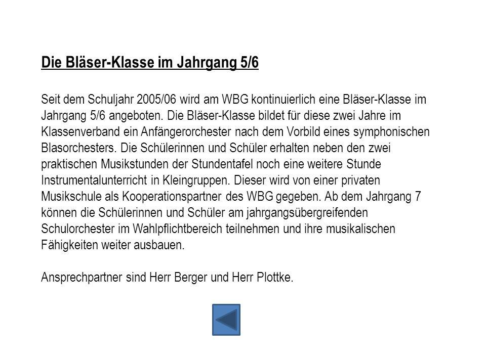 Die Bläser-Klasse im Jahrgang 5/6 Seit dem Schuljahr 2005/06 wird am WBG kontinuierlich eine Bläser-Klasse im Jahrgang 5/6 angeboten. Die Bläser-Klass