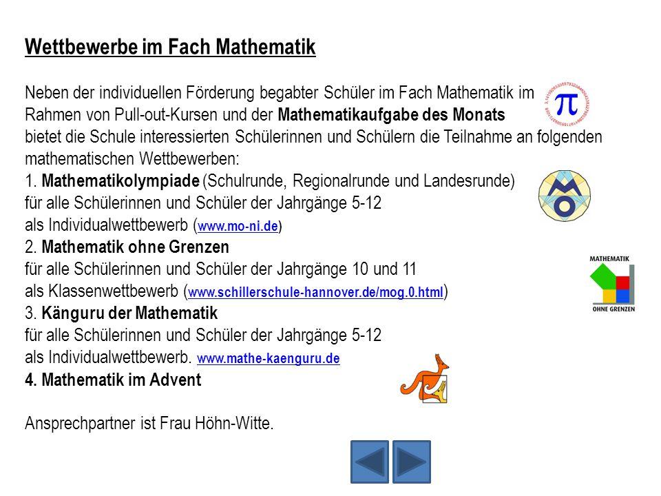 Wettbewerbe im Fach Mathematik Neben der individuellen Förderung begabter Schüler im Fach Mathematik im Rahmen von Pull-out-Kursen und der Mathematika