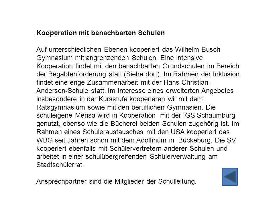 Kooperation mit benachbarten Schulen Auf unterschiedlichen Ebenen kooperiert das Wilhelm-Busch- Gymnasium mit angrenzenden Schulen. Eine intensive Koo