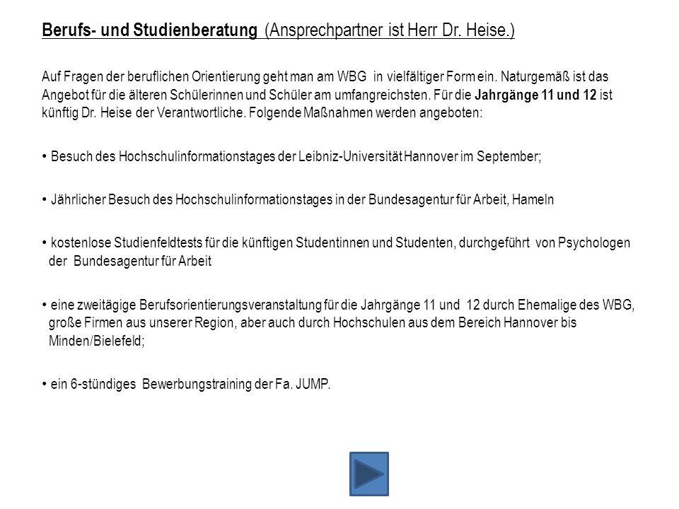 Berufs- und Studienberatung (Ansprechpartner ist Herr Dr. Heise.) Auf Fragen der beruflichen Orientierung geht man am WBG in vielfältiger Form ein. Na