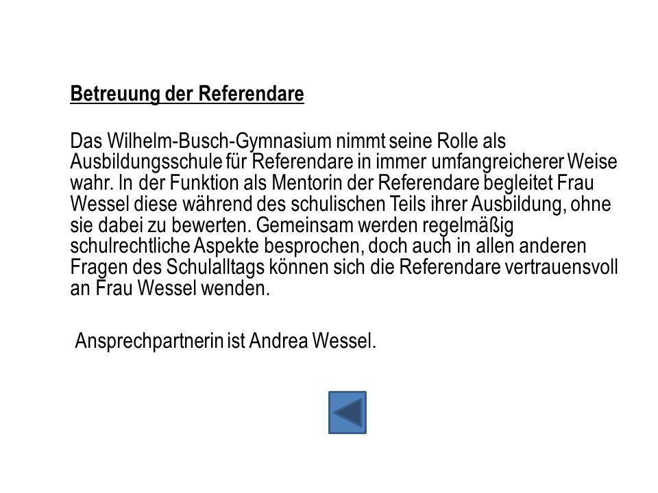 Betreuung der Referendare Das Wilhelm-Busch-Gymnasium nimmt seine Rolle als Ausbildungsschule für Referendare in immer umfangreicherer Weise wahr. In