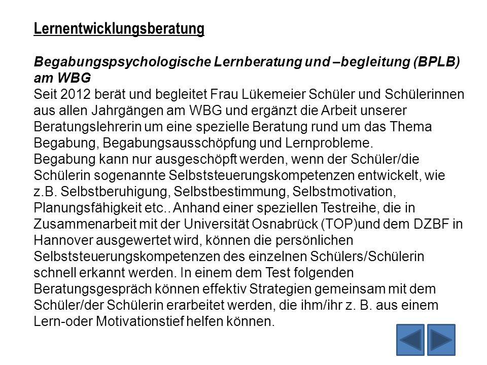 Lernentwicklungsberatung Begabungspsychologische Lernberatung und –begleitung (BPLB) am WBG Seit 2012 berät und begleitet Frau Lükemeier Schüler und S
