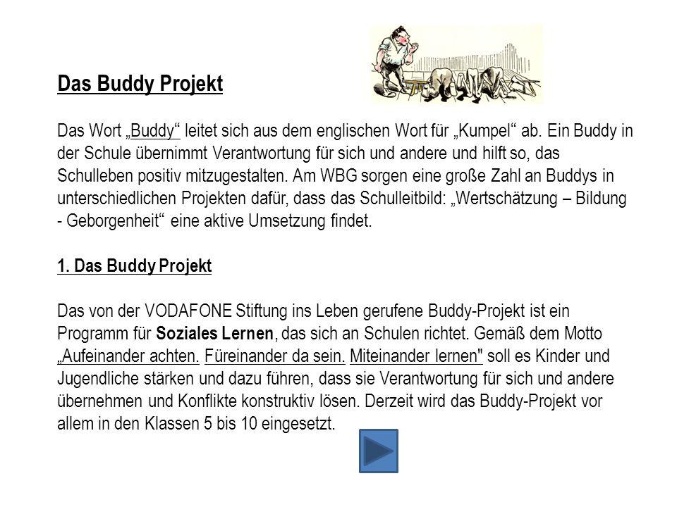 """Das Buddy Projekt Das Wort """"Buddy"""" leitet sich aus dem englischen Wort für """"Kumpel"""" ab. Ein Buddy in der Schule übernimmt Verantwortung für sich und a"""