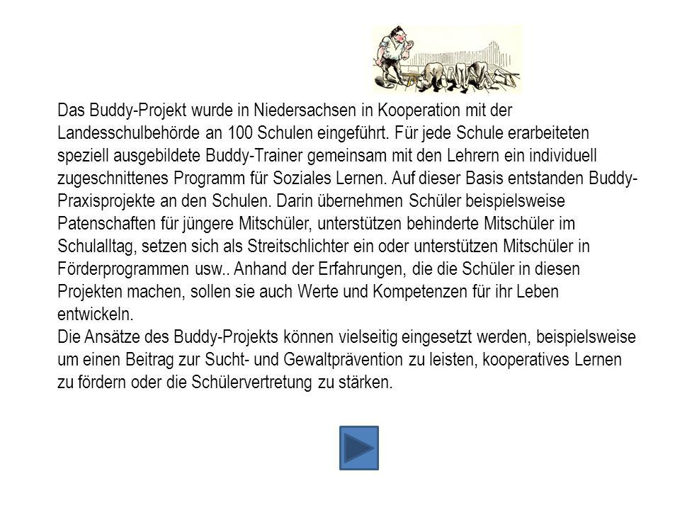 Das Buddy-Projekt wurde in Niedersachsen in Kooperation mit der Landesschulbehörde an 100 Schulen eingeführt. Für jede Schule erarbeiteten speziell au