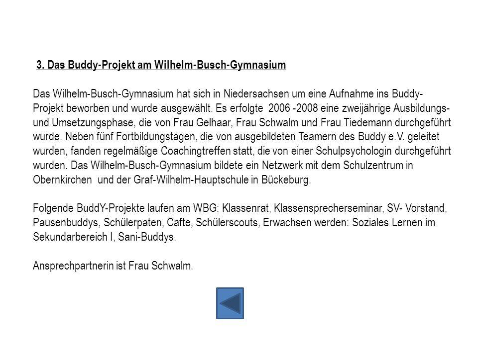 3. Das Buddy-Projekt am Wilhelm-Busch-Gymnasium Das Wilhelm-Busch-Gymnasium hat sich in Niedersachsen um eine Aufnahme ins Buddy- Projekt beworben und