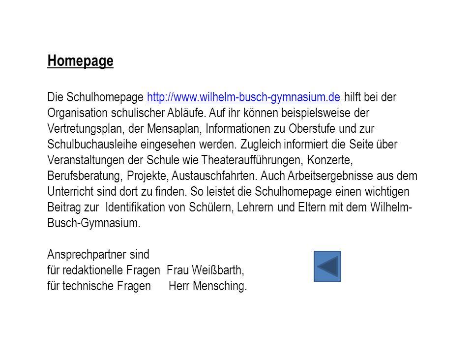 Homepage Die Schulhomepage http://www.wilhelm-busch-gymnasium.de hilft bei der Organisation schulischer Abläufe. Auf ihr können beispielsweise der Ver