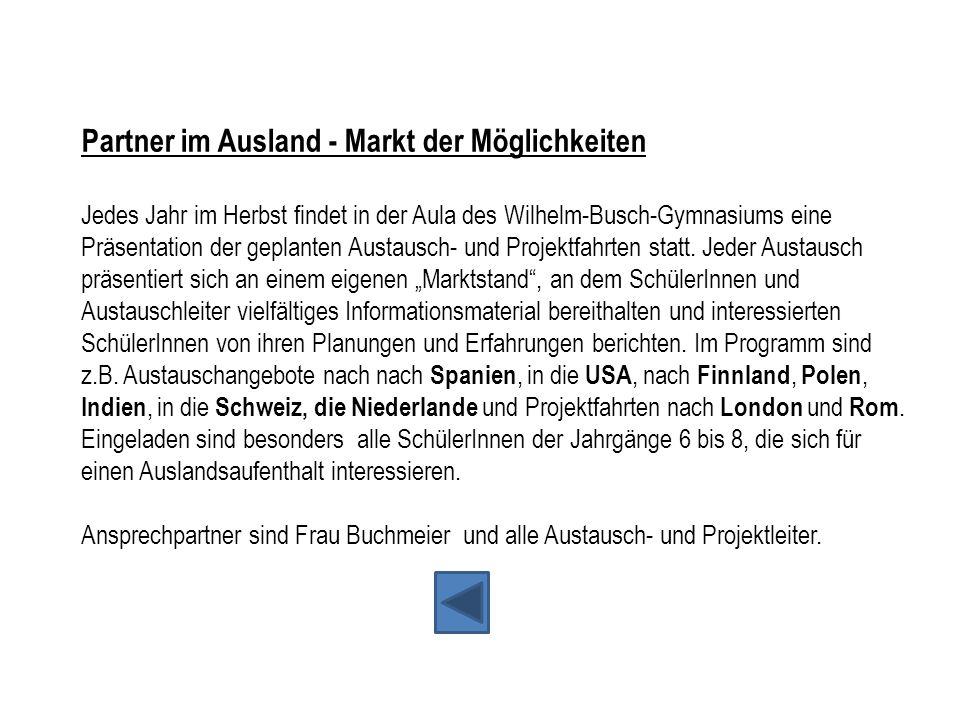 Partner im Ausland - Markt der Möglichkeiten Jedes Jahr im Herbst findet in der Aula des Wilhelm-Busch-Gymnasiums eine Präsentation der geplanten Aust