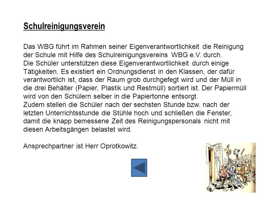 Schulreinigungsverein Das WBG führt im Rahmen seiner Eigenverantwortlichkeit die Reinigung der Schule mit Hilfe des Schulreinigungsvereins WBG e.V. du