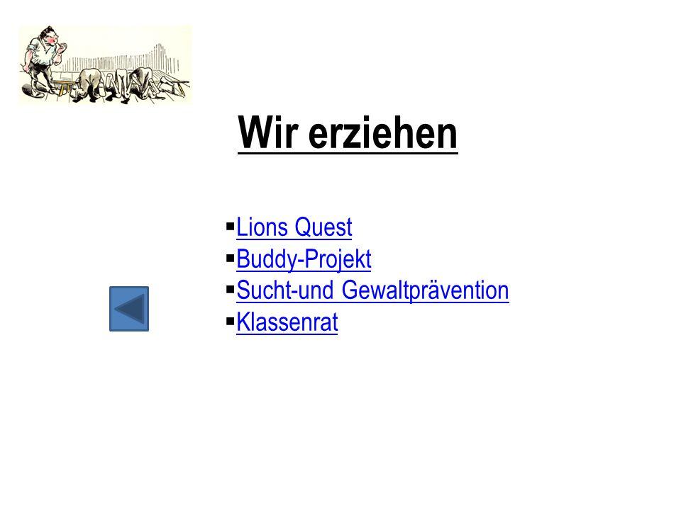 Wir erziehen  Lions Quest Lions Quest  Buddy-Projekt Buddy-Projekt  Sucht-und Gewaltprävention Sucht-und Gewaltprävention  Klassenrat Klassenrat