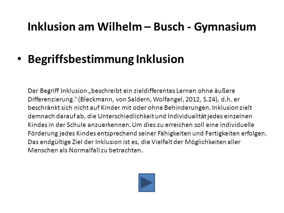 """Inklusion am Wilhelm – Busch - Gymnasium Begriffsbestimmung Inklusion Der Begriff Inklusion """"beschreibt ein zieldifferentes Lernen ohne äußere Differe"""