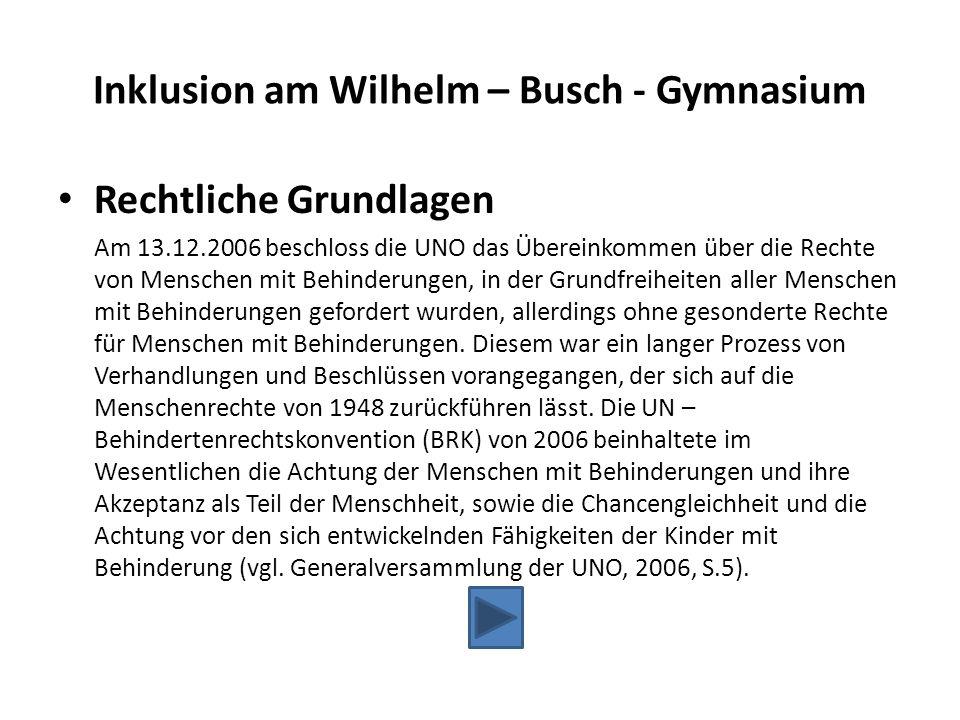 Inklusion am Wilhelm – Busch - Gymnasium Rechtliche Grundlagen Am 13.12.2006 beschloss die UNO das Übereinkommen über die Rechte von Menschen mit Behi