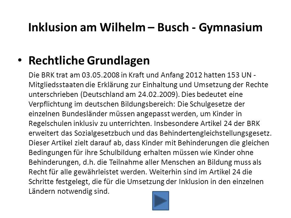 Inklusion am Wilhelm – Busch - Gymnasium Rechtliche Grundlagen Die BRK trat am 03.05.2008 in Kraft und Anfang 2012 hatten 153 UN - Mitgliedsstaaten di