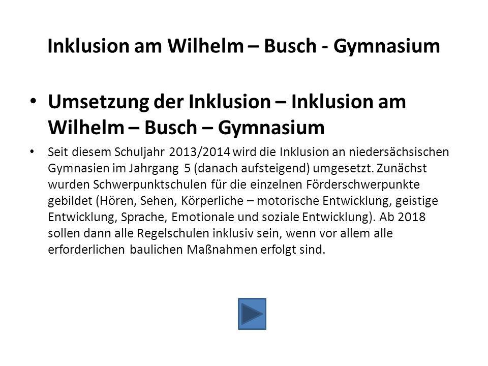 Inklusion am Wilhelm – Busch - Gymnasium Umsetzung der Inklusion – Inklusion am Wilhelm – Busch – Gymnasium Seit diesem Schuljahr 2013/2014 wird die I