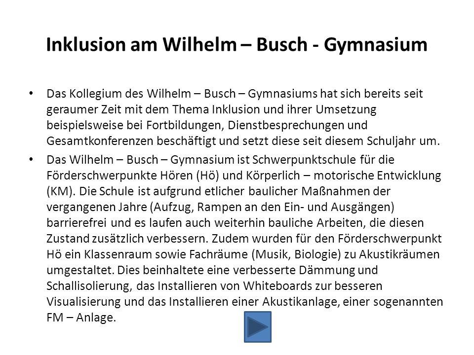 Inklusion am Wilhelm – Busch - Gymnasium Das Kollegium des Wilhelm – Busch – Gymnasiums hat sich bereits seit geraumer Zeit mit dem Thema Inklusion un