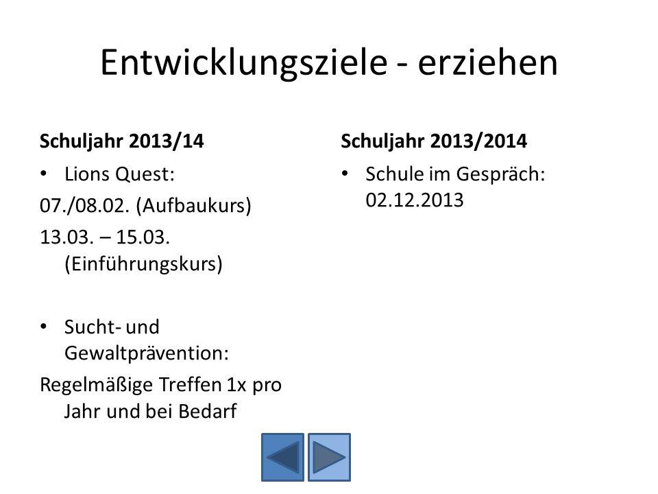Entwicklungsziele - erziehen Schuljahr 2013/14 Lions Quest: 07./08.02. (Aufbaukurs) 13.03. – 15.03. (Einführungskurs) Sucht- und Gewaltprävention: Reg