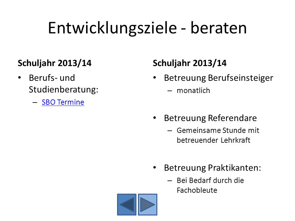 Entwicklungsziele - beraten Schuljahr 2013/14 Berufs- und Studienberatung: – SBO Termine SBO Termine Schuljahr 2013/14 Betreuung Berufseinsteiger – mo