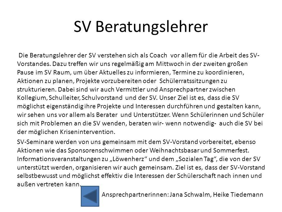 SV Beratungslehrer Die Beratungslehrer der SV verstehen sich als Coach vor allem für die Arbeit des SV- Vorstandes. Dazu treffen wir uns regelmäßig am