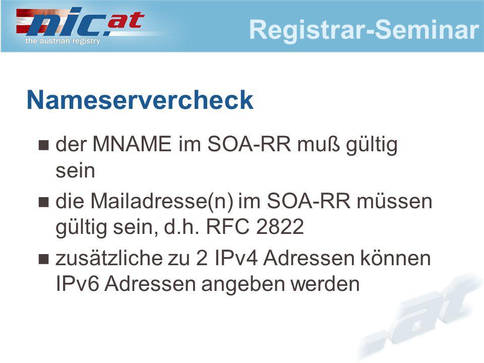 Registrar-Seminar Nameservercheck der MNAME im SOA-RR muß gültig sein die Mailadresse(n) im SOA-RR müssen gültig sein, d.h.