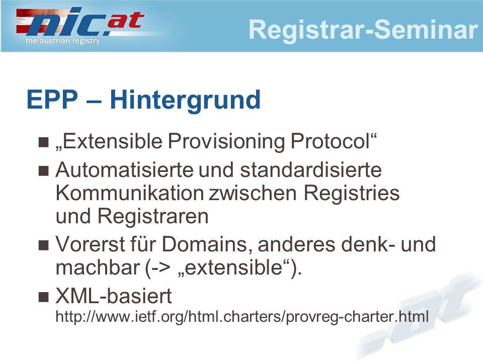 """Registrar-Seminar EPP – Hintergrund """"Extensible Provisioning Protocol Automatisierte und standardisierte Kommunikation zwischen Registries und Registraren Vorerst für Domains, anderes denk- und machbar (-> """"extensible )."""