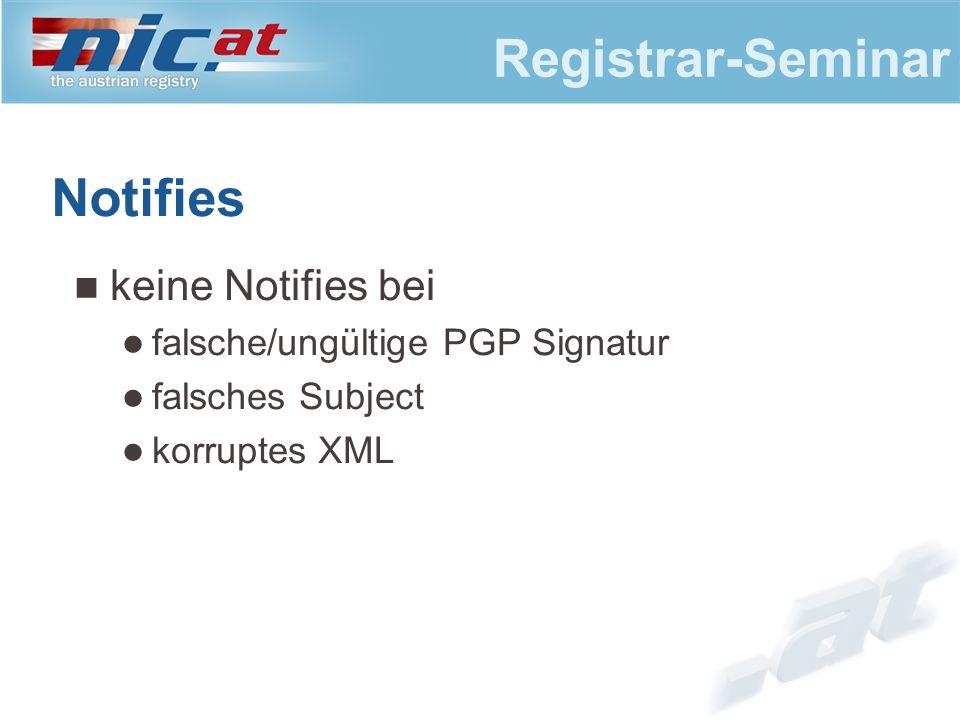 Registrar-Seminar Notifies keine Notifies bei falsche/ungültige PGP Signatur falsches Subject korruptes XML