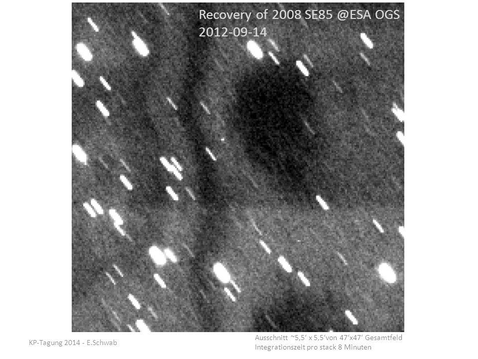 Recovery of 2008 SE85 @ESA OGS 2012-09-14 Ausschnitt ~5,5' x 5,5'von 47'x47' Gesamtfeld Integrationszeit pro stack 8 Minuten KP-Tagung 2014 - E.Schwab