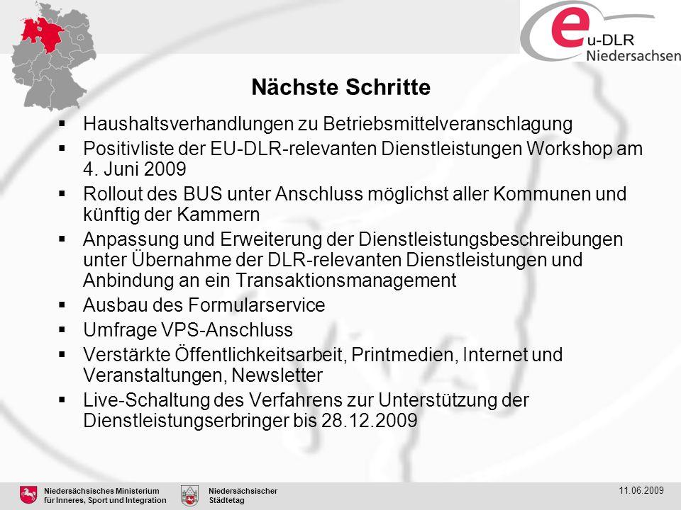 Niedersächsisches Ministerium für Inneres, Sport und Integration Niedersächsischer Städtetag 11.06.2009 Nächste Schritte  Haushaltsverhandlungen zu B