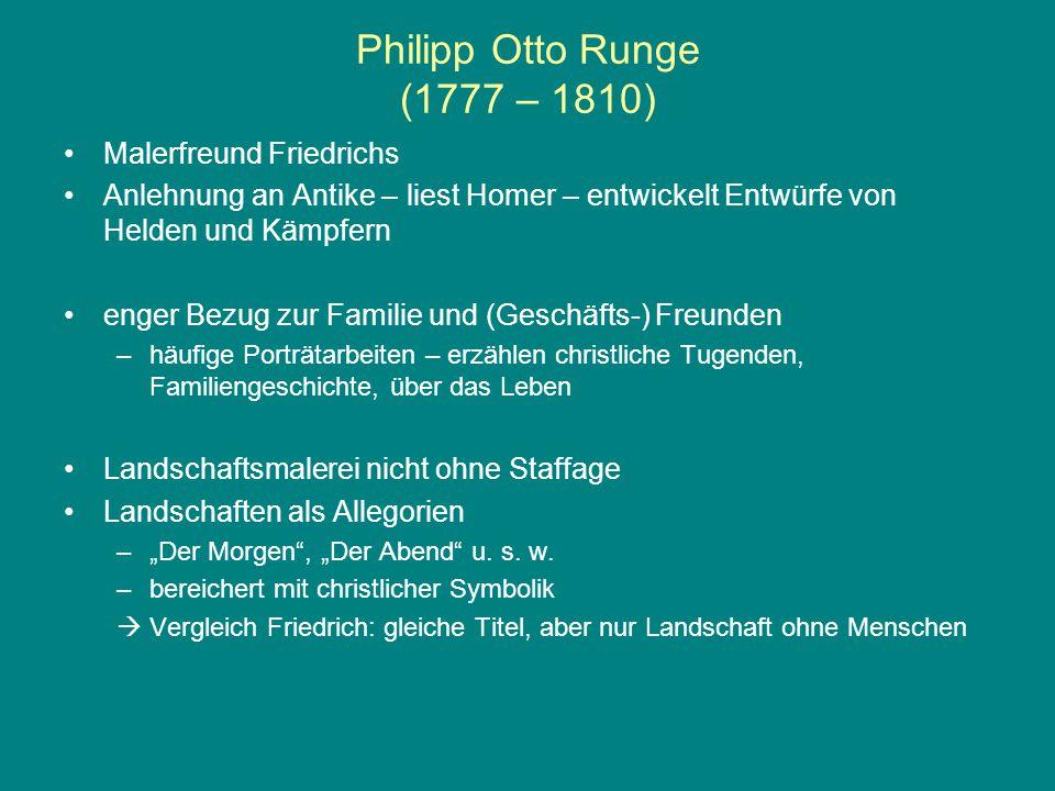 Philipp Otto Runge (1777 – 1810) Malerfreund Friedrichs Anlehnung an Antike – liest Homer – entwickelt Entwürfe von Helden und Kämpfern enger Bezug zu
