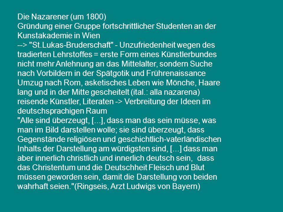 Die Nazarener (um 1800) Gründung einer Gruppe fortschrittlicher Studenten an der Kunstakademie in Wien -->