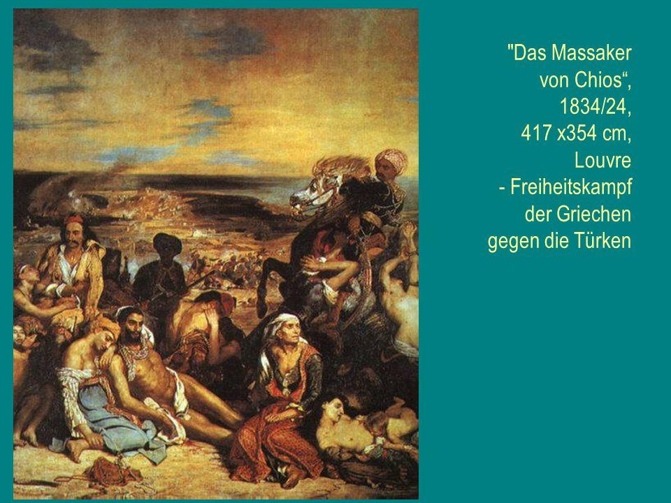 Das Massaker von Chios , 1834/24, 417 x354 cm, Louvre - Freiheitskampf der Griechen gegen die Türken