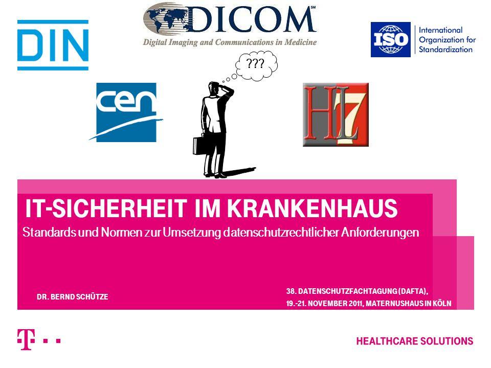 IT-Sicherheit im Krankenhaus Standards und Normen zur Umsetzung datenschutzrechtlicher Anforderungen  38. Datenschutzfachtagung (DAFTA), 19.-21. Nove