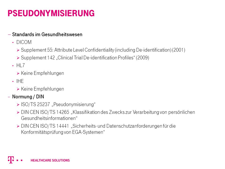 Pseudonymisierung  Standards im Gesundheitswesen DICOM  Supplement 55: Attribute Level Confidentiality (including De-identification) (2001)  Supple