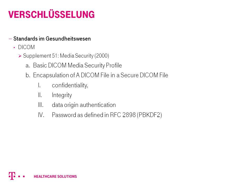 Verschlüsselung  Standards im Gesundheitswesen DICOM  Supplement 51: Media Security (2000) a. Basic DICOM Media Security Profile b. Encapsulation of