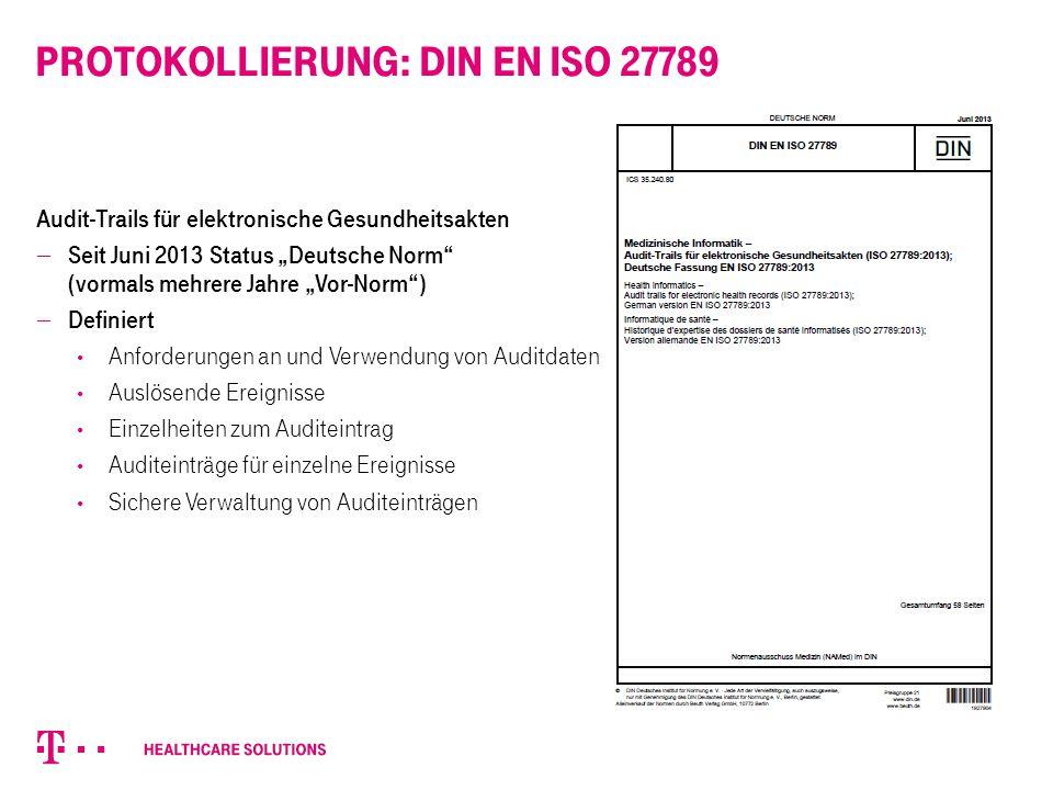 """Protokollierung: DIN EN ISO 27789 Audit-Trails für elektronische Gesundheitsakten  Seit Juni 2013 Status """"Deutsche Norm"""" (vormals mehrere Jahre """"Vor-"""