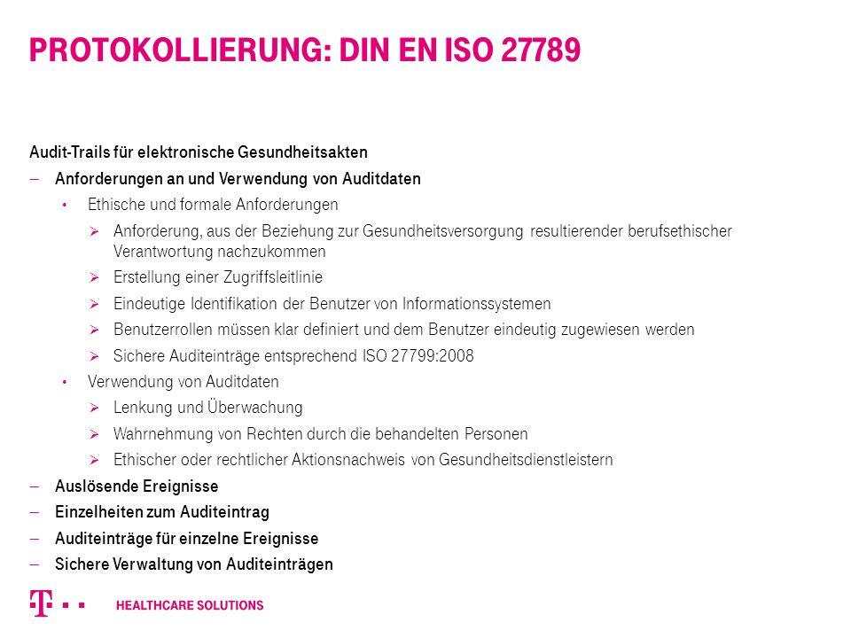 Protokollierung: DIN EN ISO 27789 Audit-Trails für elektronische Gesundheitsakten  Anforderungen an und Verwendung von Auditdaten Ethische und formal