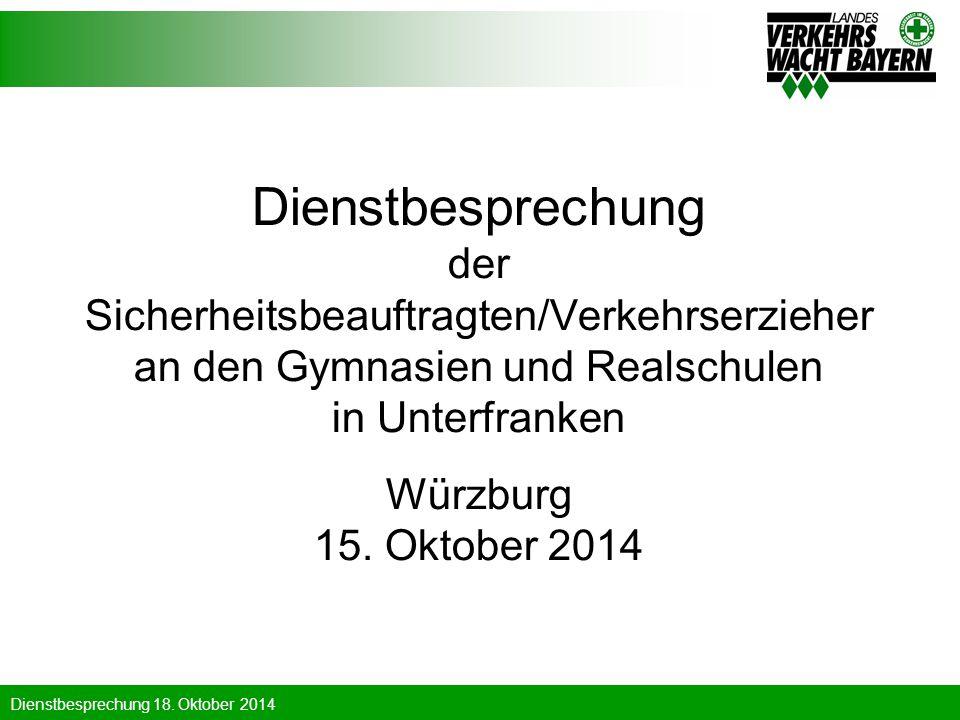 Dienstbesprechung 18. Oktober 2014 Dienstbesprechung der Sicherheitsbeauftragten/Verkehrserzieher an den Gymnasien und Realschulen in Unterfranken Wür
