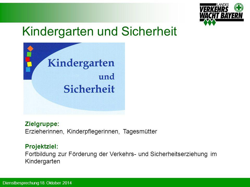 Dienstbesprechung 18. Oktober 2014 Kindergarten und Sicherheit Zielgruppe: Erzieherinnen, Kinderpflegerinnen, Tagesmütter Projektziel: Fortbildung zur