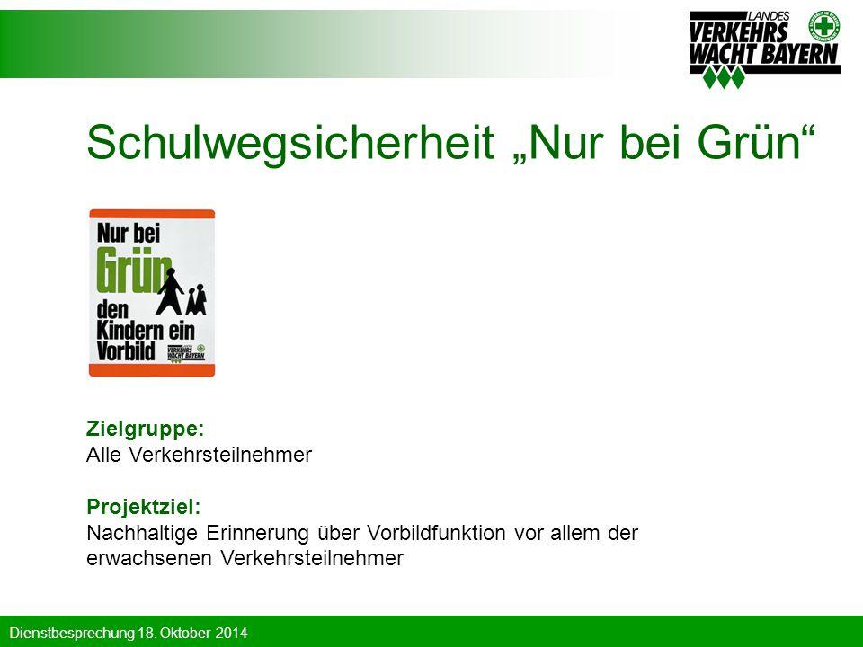 """Dienstbesprechung 18. Oktober 2014 Schulwegsicherheit """"Nur bei Grün"""" Zielgruppe: Alle Verkehrsteilnehmer Projektziel: Nachhaltige Erinnerung über Vorb"""